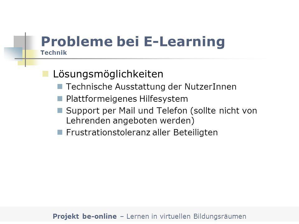 Projekt be-online – Lernen in virtuellen Bildungsräumen Probleme bei E-Learning Technik Lösungsmöglichkeiten Technische Ausstattung der NutzerInnen Pl