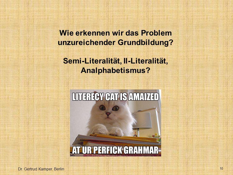 Dr.Gertrud Kamper, Berlin 10 Wie erkennen wir das Problem unzureichender Grundbildung.