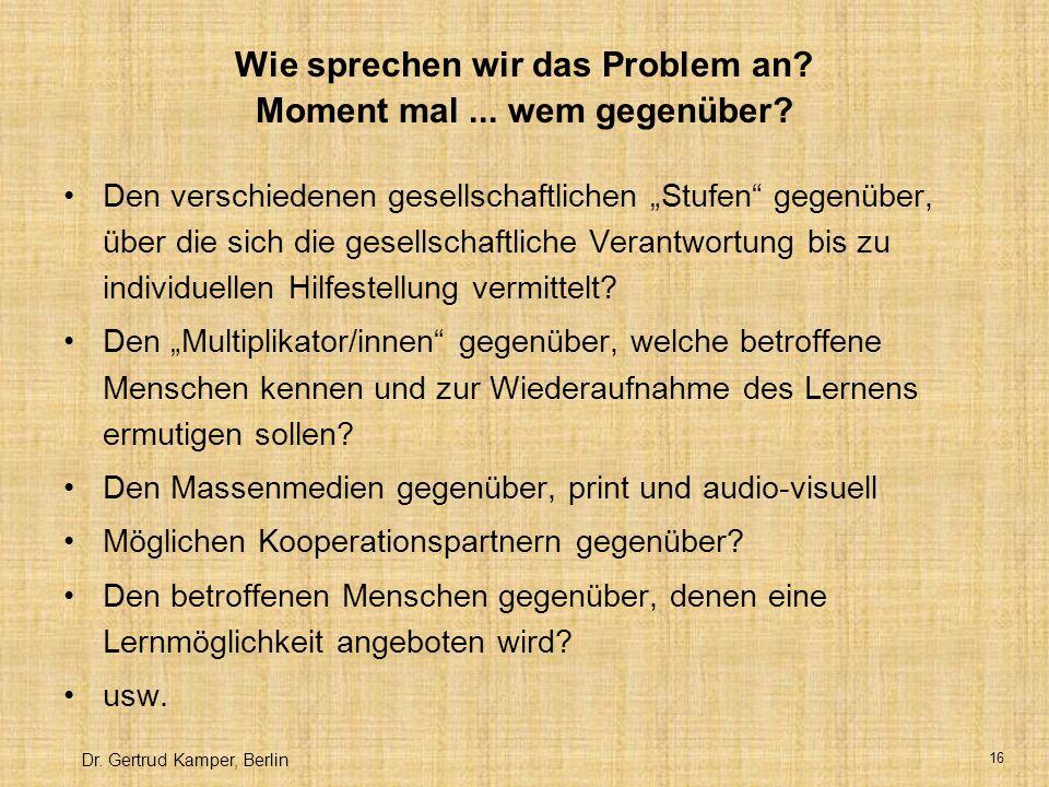 Dr.Gertrud Kamper, Berlin 16 Wie sprechen wir das Problem an.