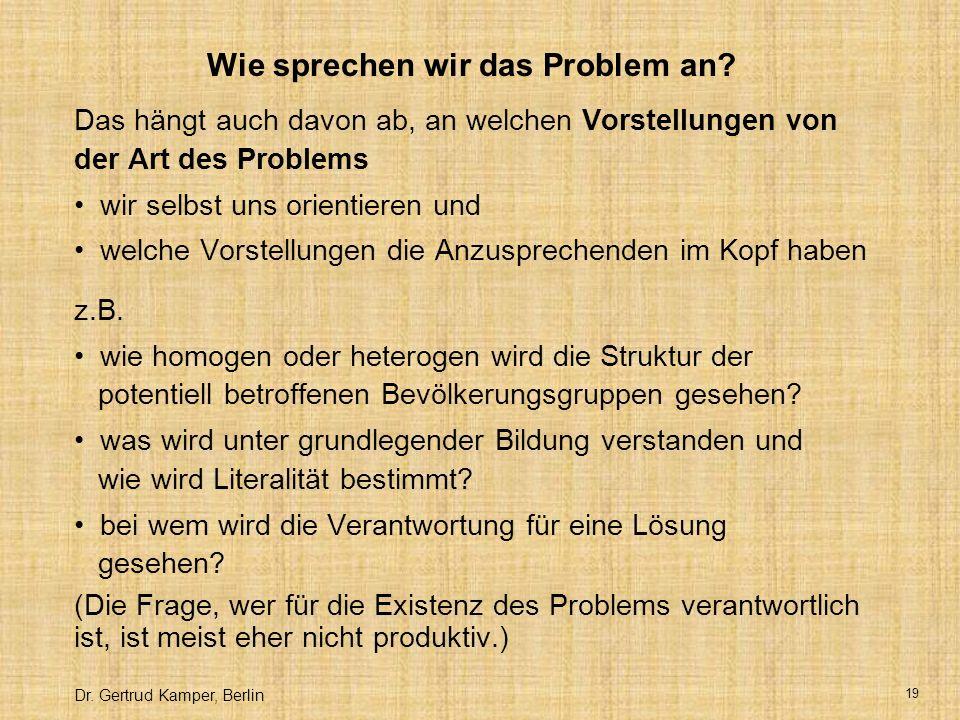 Dr.Gertrud Kamper, Berlin 19 Wie sprechen wir das Problem an.