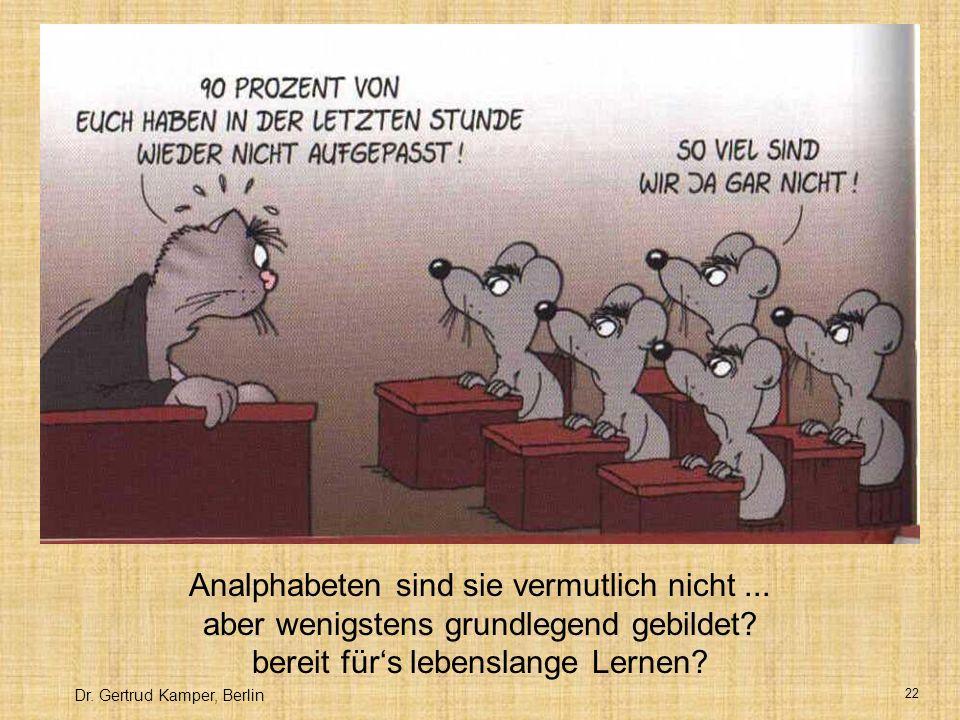 Dr.Gertrud Kamper, Berlin 22 Analphabeten sind sie vermutlich nicht...