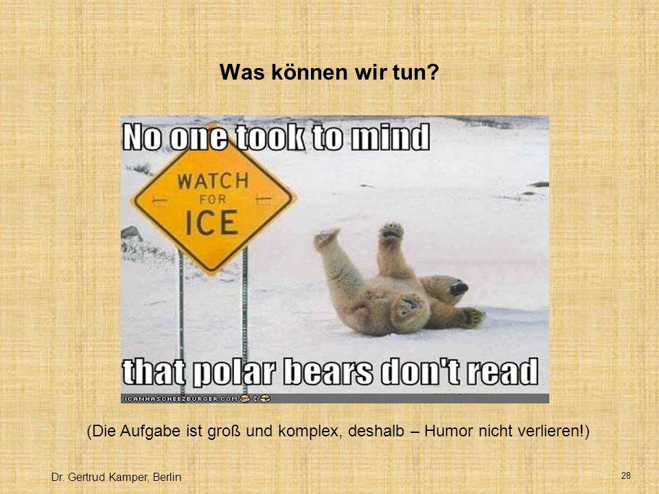 Dr.Gertrud Kamper, Berlin 28 Was können wir tun.