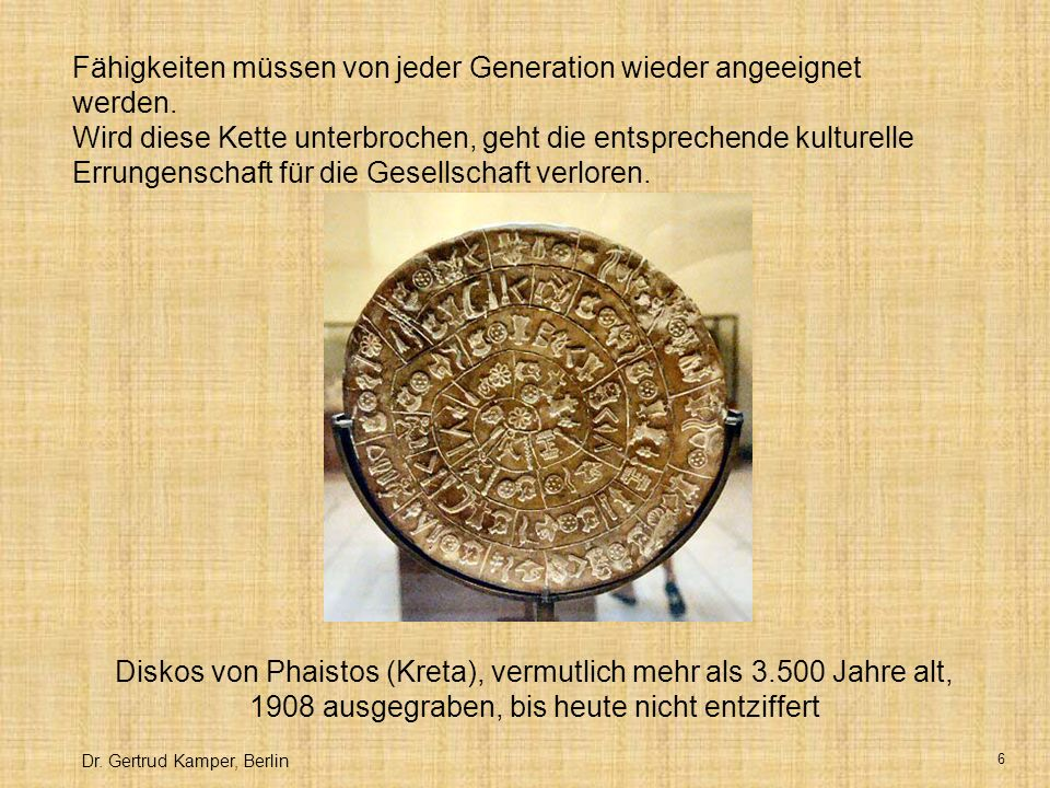 Dr.Gertrud Kamper, Berlin 6 Fähigkeiten müssen von jeder Generation wieder angeeignet werden.
