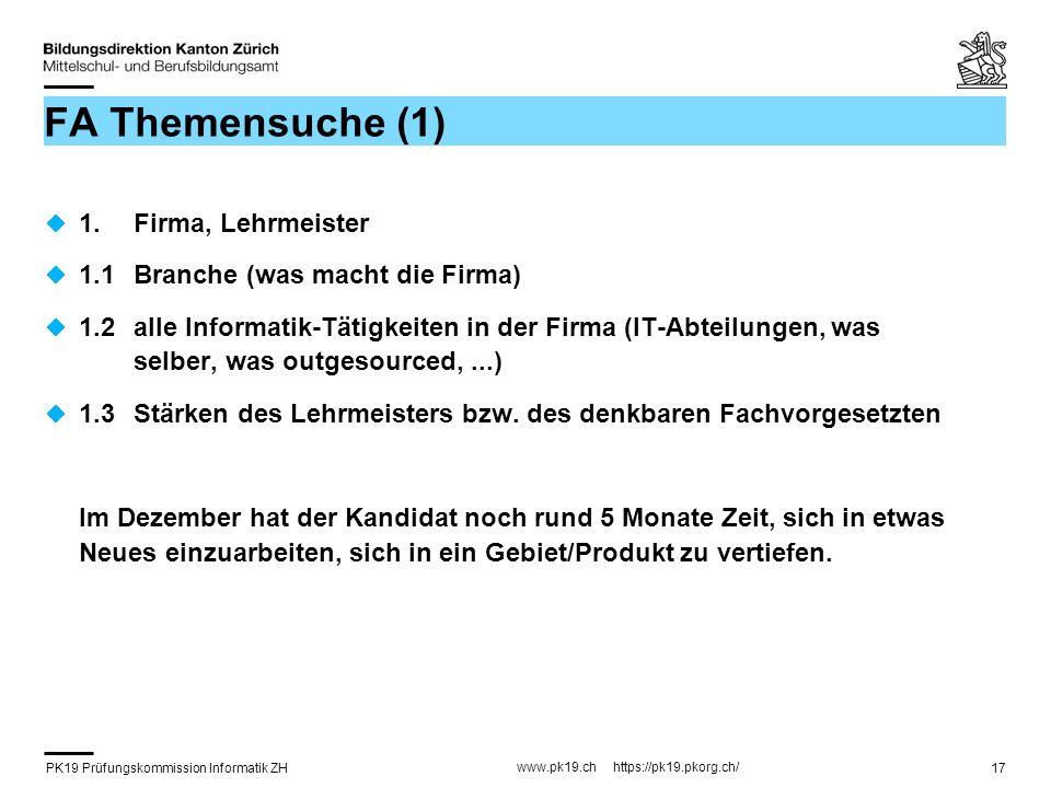PK19 Prüfungskommission Informatik ZH www.pk19.ch https://pk19.pkorg.ch/ 17 FA Themensuche (1) 1. Firma, Lehrmeister 1.1 Branche (was macht die Firma)