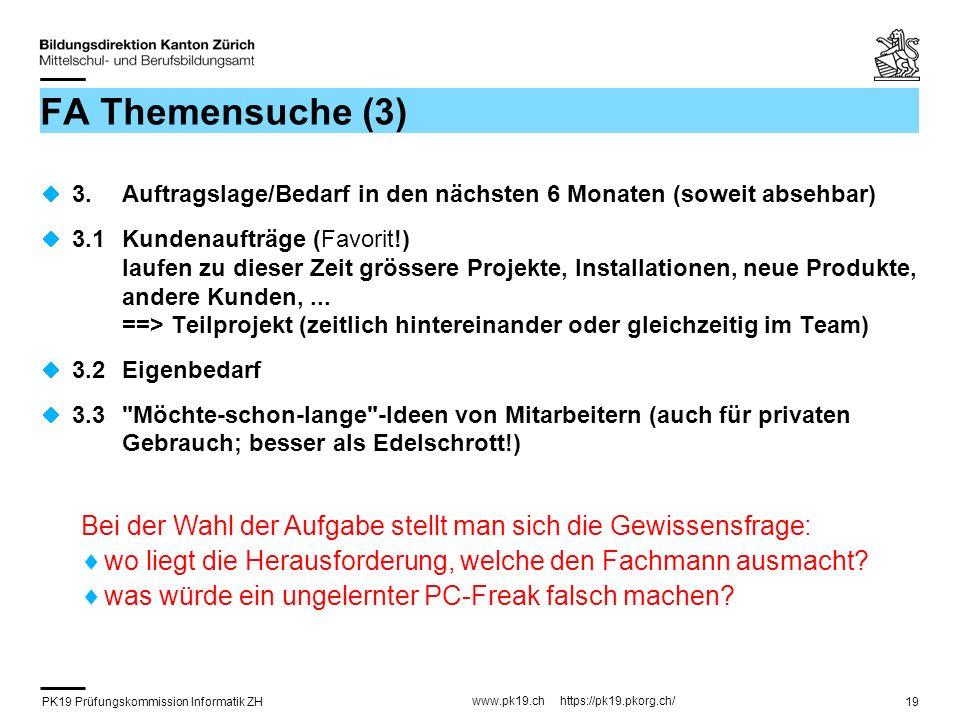 PK19 Prüfungskommission Informatik ZH www.pk19.ch https://pk19.pkorg.ch/ 19 FA Themensuche (3) 3. Auftragslage/Bedarf in den nächsten 6 Monaten (sowei