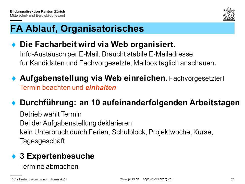 PK19 Prüfungskommission Informatik ZH www.pk19.ch https://pk19.pkorg.ch/ 21 FA Ablauf, Organisatorisches Die Facharbeit wird via Web organisiert. Info