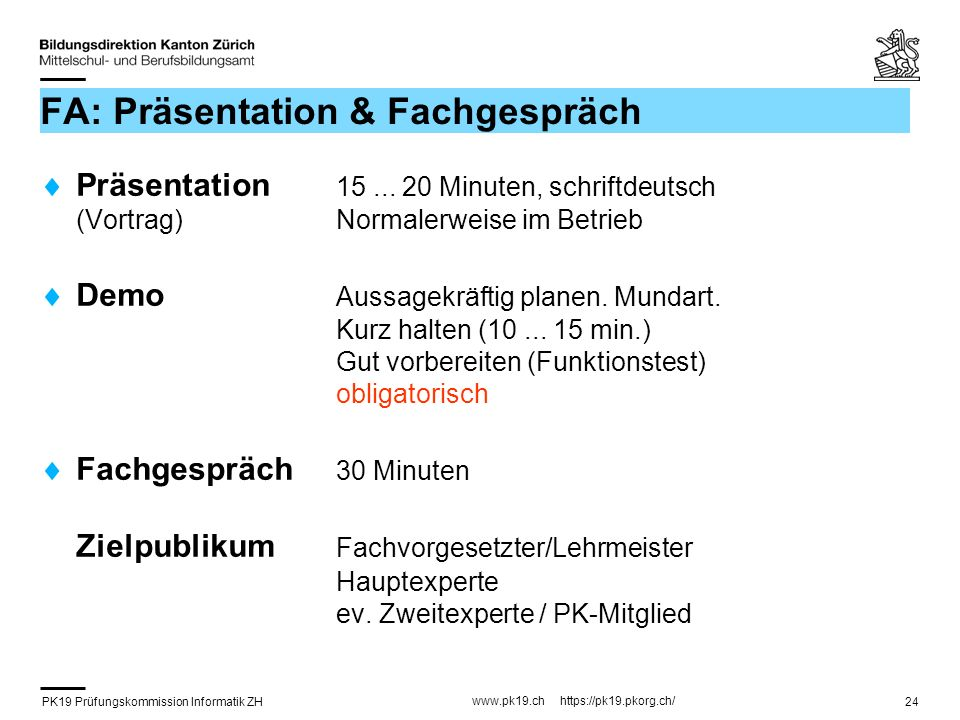 PK19 Prüfungskommission Informatik ZH www.pk19.ch https://pk19.pkorg.ch/ 24 FA: Präsentation & Fachgespräch Präsentation 15... 20 Minuten, schriftdeut