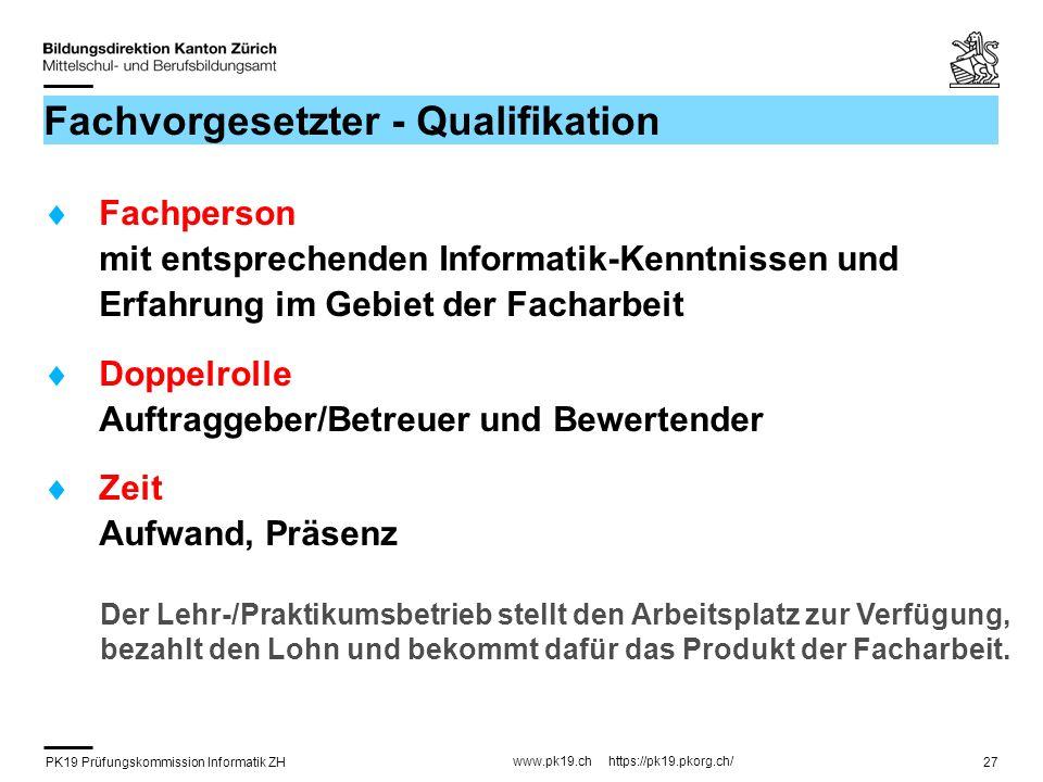 PK19 Prüfungskommission Informatik ZH www.pk19.ch https://pk19.pkorg.ch/ 27 Fachvorgesetzter - Qualifikation Fachperson mit entsprechenden Informatik-