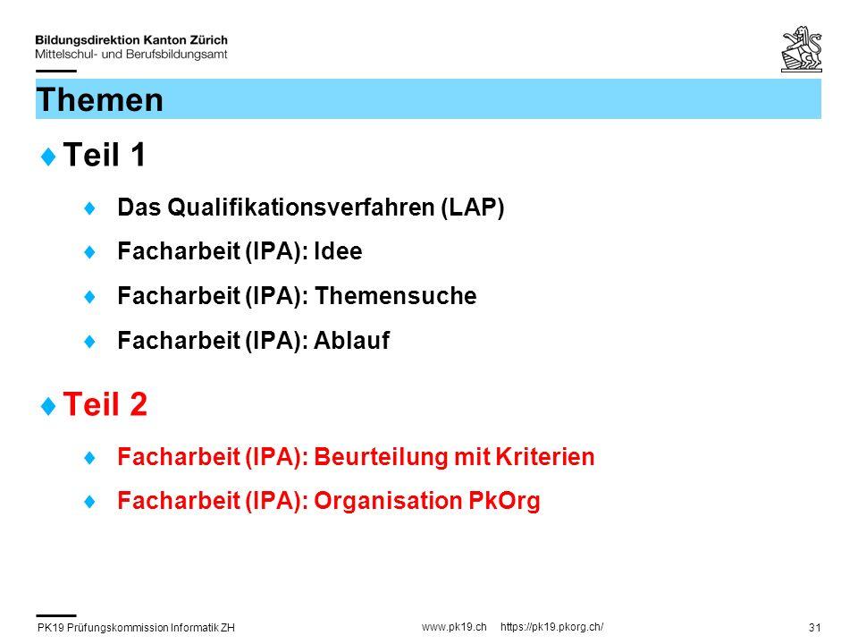 PK19 Prüfungskommission Informatik ZH www.pk19.ch https://pk19.pkorg.ch/ 31 Themen Teil 1 Das Qualifikationsverfahren (LAP) Facharbeit (IPA): Idee Fac