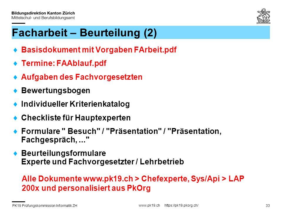 PK19 Prüfungskommission Informatik ZH www.pk19.ch https://pk19.pkorg.ch/ 33 Facharbeit – Beurteilung (2) Basisdokument mit Vorgaben FArbeit.pdf Termin