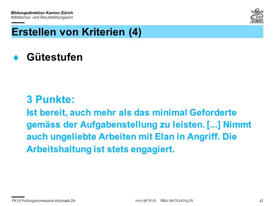 PK19 Prüfungskommission Informatik ZH www.pk19.ch https://pk19.pkorg.ch/ 42 Erstellen von Kriterien (4) Gütestufen 3 Punkte: Ist bereit, auch mehr als