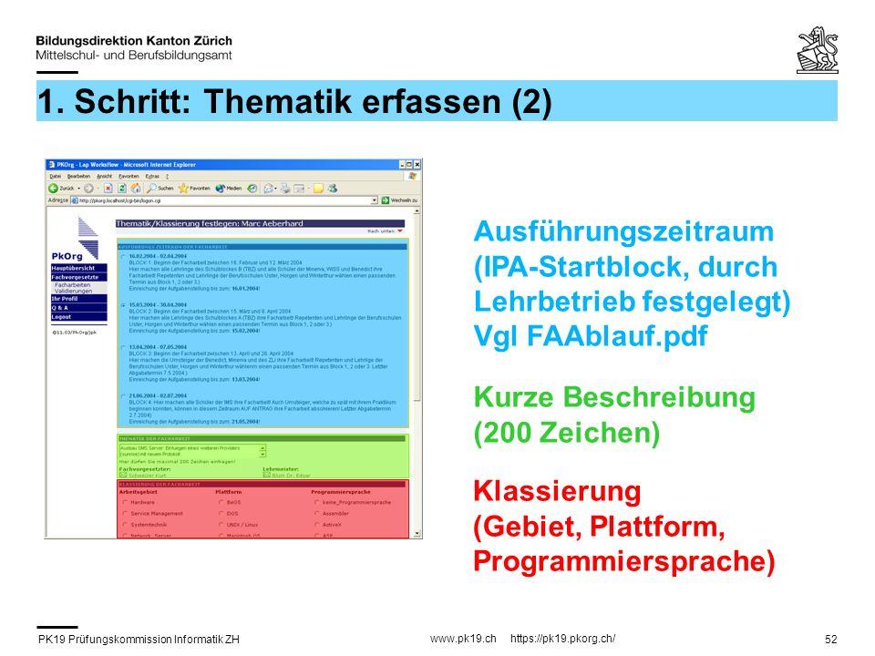 PK19 Prüfungskommission Informatik ZH www.pk19.ch https://pk19.pkorg.ch/ 52 1. Schritt: Thematik erfassen (2) Ausführungszeitraum (IPA-Startblock, dur