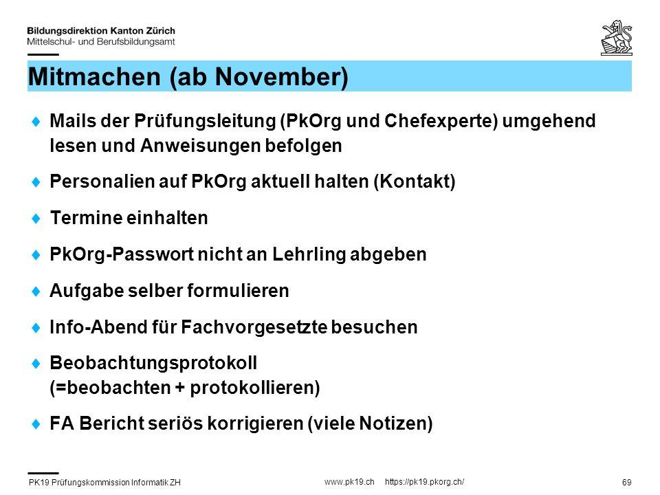 PK19 Prüfungskommission Informatik ZH www.pk19.ch https://pk19.pkorg.ch/ 69 Mitmachen (ab November) Mails der Prüfungsleitung (PkOrg und Chefexperte)