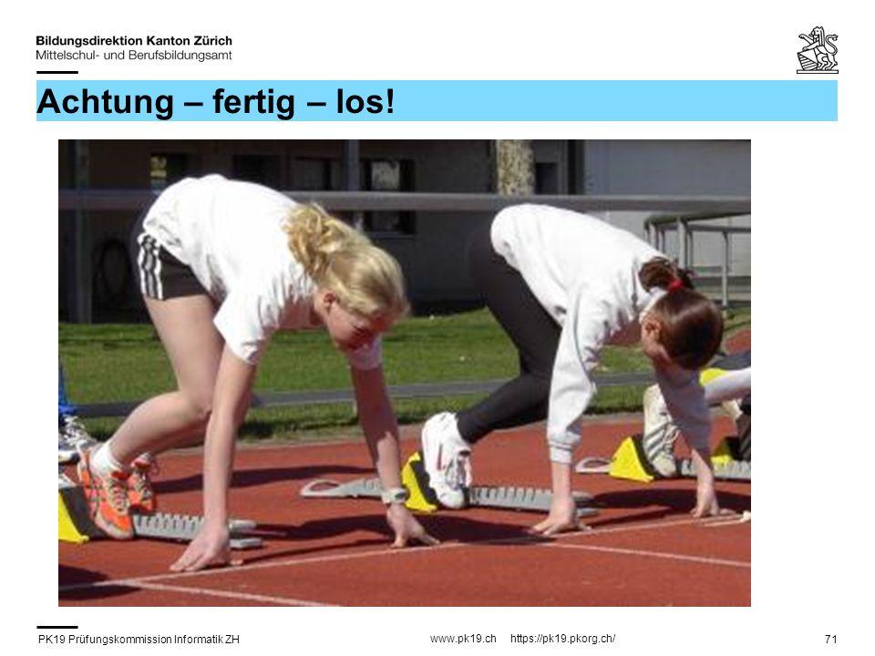 PK19 Prüfungskommission Informatik ZH www.pk19.ch https://pk19.pkorg.ch/ 71 Achtung – fertig – los!