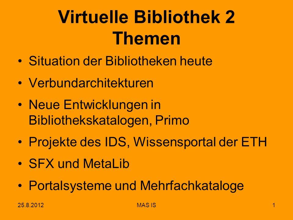 25.8.2012MAS IS1 Virtuelle Bibliothek 2 Themen Situation der Bibliotheken heute Verbundarchitekturen Neue Entwicklungen in Bibliothekskatalogen, Primo