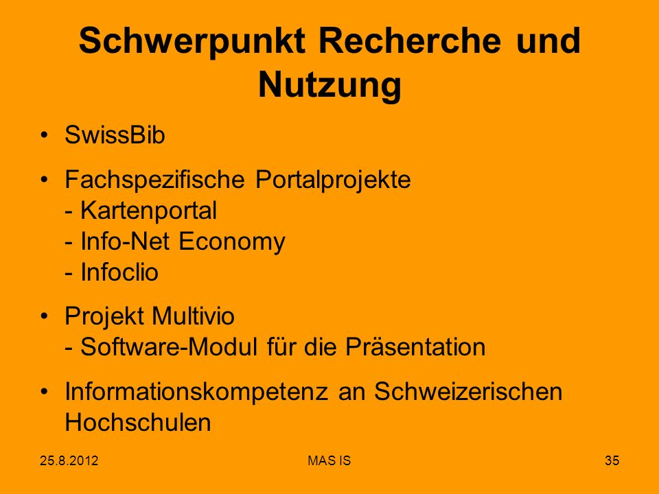25.8.2012MAS IS35 Schwerpunkt Recherche und Nutzung SwissBib Fachspezifische Portalprojekte - Kartenportal - Info-Net Economy - Infoclio Projekt Multivio - Software-Modul für die Präsentation Informationskompetenz an Schweizerischen Hochschulen