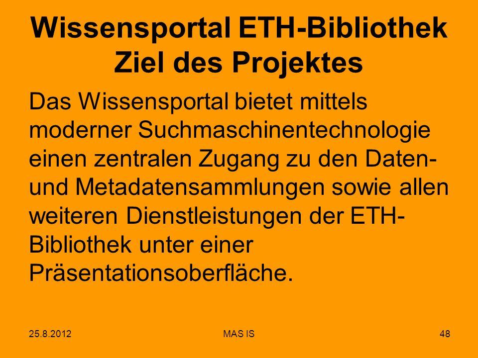 Wissensportal ETH-Bibliothek Ziel des Projektes Das Wissensportal bietet mittels moderner Suchmaschinentechnologie einen zentralen Zugang zu den Daten- und Metadatensammlungen sowie allen weiteren Dienstleistungen der ETH- Bibliothek unter einer Präsentationsoberfläche.