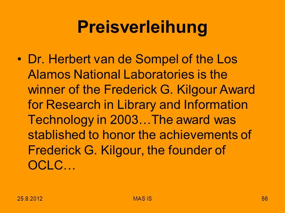 25.8.2012MAS IS56 Preisverleihung Dr. Herbert van de Sompel of the Los Alamos National Laboratories is the winner of the Frederick G. Kilgour Award fo