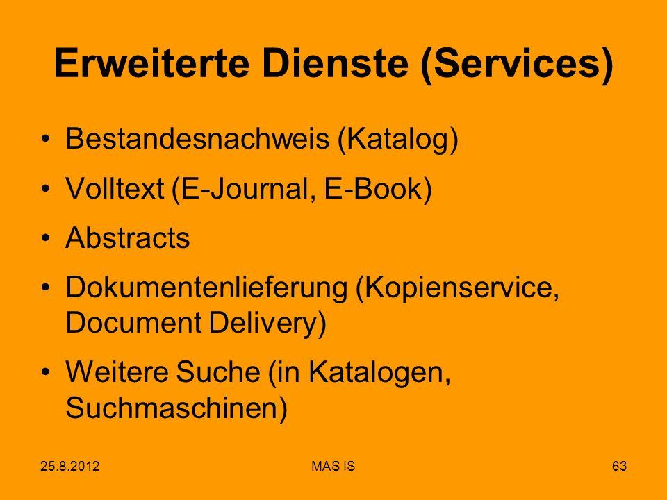 25.8.2012MAS IS63 Erweiterte Dienste (Services) Bestandesnachweis (Katalog) Volltext (E-Journal, E-Book) Abstracts Dokumentenlieferung (Kopienservice, Document Delivery) Weitere Suche (in Katalogen, Suchmaschinen)