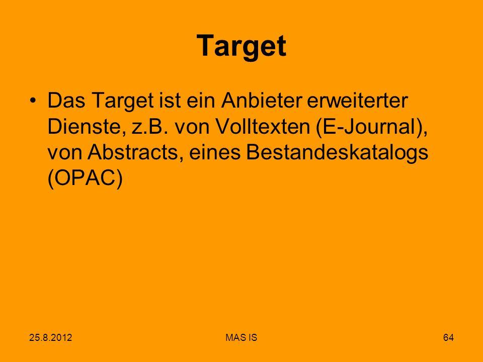 25.8.2012MAS IS64 Target Das Target ist ein Anbieter erweiterter Dienste, z.B. von Volltexten (E-Journal), von Abstracts, eines Bestandeskatalogs (OPA