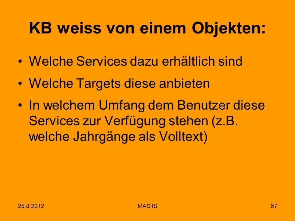 25.8.2012MAS IS67 KB weiss von einem Objekten: Welche Services dazu erhältlich sind Welche Targets diese anbieten In welchem Umfang dem Benutzer diese Services zur Verfügung stehen (z.B.
