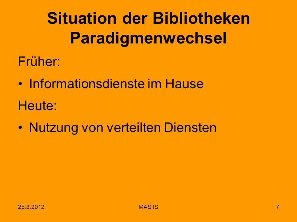 25.8.2012MAS IS7 Situation der Bibliotheken Paradigmenwechsel Früher: Informationsdienste im Hause Heute: Nutzung von verteilten Diensten
