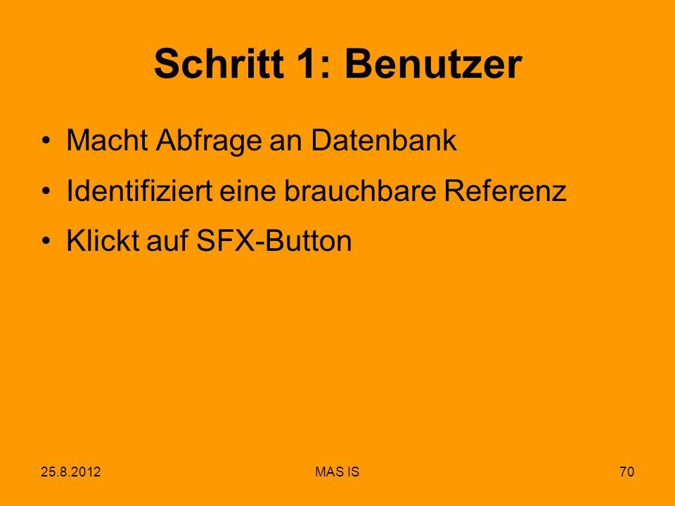 25.8.2012MAS IS70 Schritt 1: Benutzer Macht Abfrage an Datenbank Identifiziert eine brauchbare Referenz Klickt auf SFX-Button