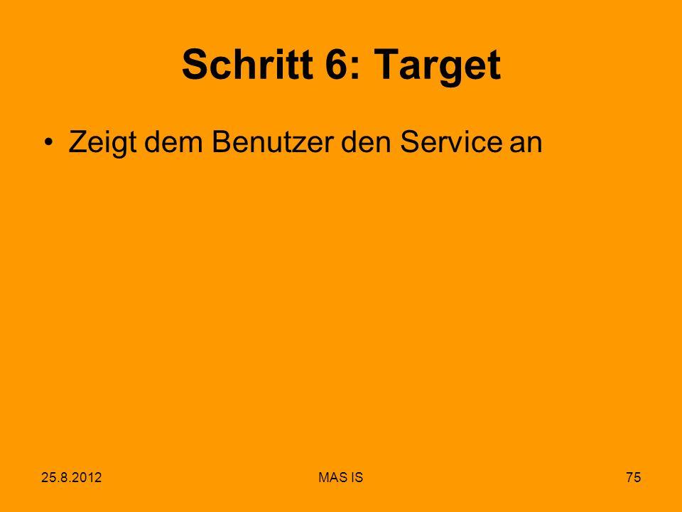 25.8.2012MAS IS75 Schritt 6: Target Zeigt dem Benutzer den Service an