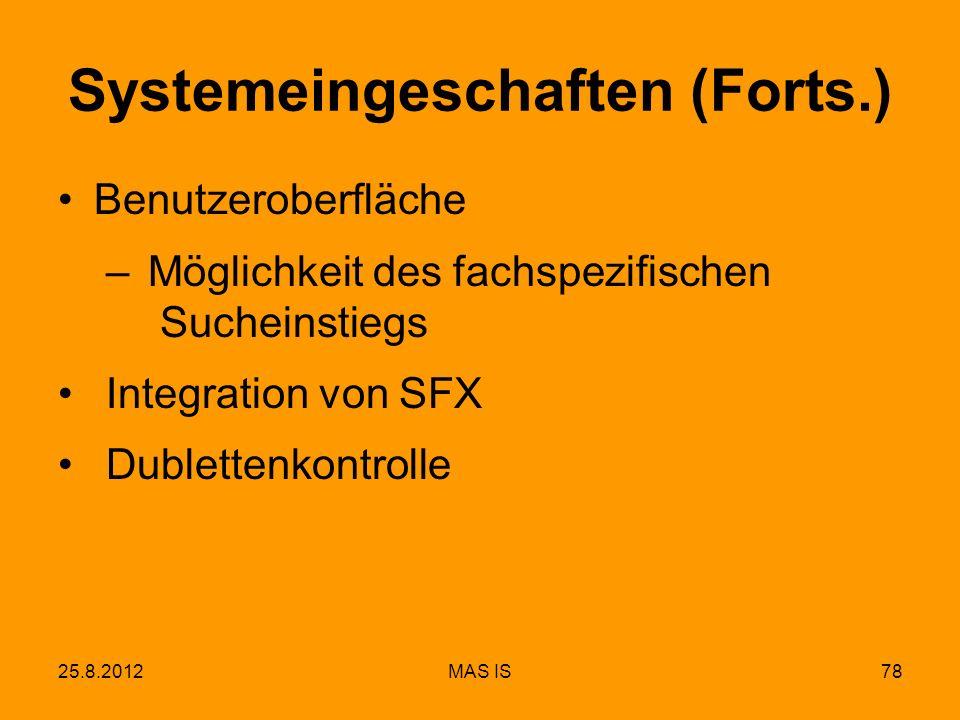 25.8.2012MAS IS78 Systemeingeschaften (Forts.) Benutzeroberfläche – Möglichkeit des fachspezifischen Sucheinstiegs Integration von SFX Dublettenkontro