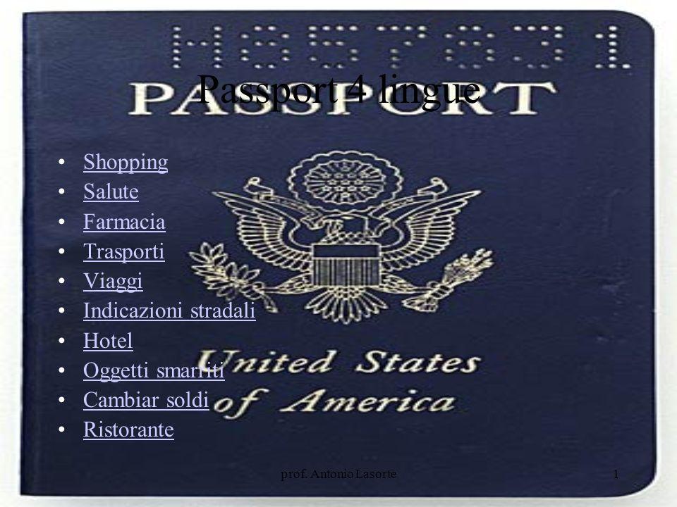 prof. Antonio Lasorte1 Passport 4 lingue Shopping Salute Farmacia Trasporti Viaggi Indicazioni stradali Hotel Oggetti smarriti Cambiar soldi Ristorant