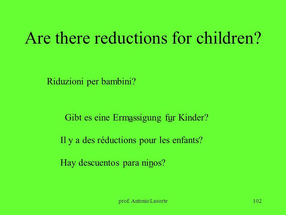 prof. Antonio Lasorte102 Are there reductions for children? Riduzioni per bambini? Gibt es eine Ermassigung fur Kinder? Il y a des réductions pour les