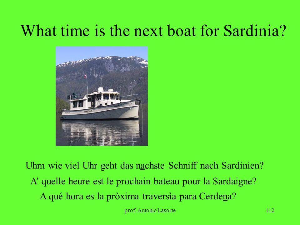 prof. Antonio Lasorte112 What time is the next boat for Sardinia? Uhm wie viel Uhr geht das nachste Schniff nach Sardinien? A quelle heure est le proc