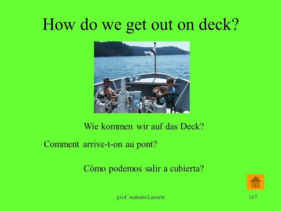prof. Antonio Lasorte117 How do we get out on deck? Wie kommen wir auf das Deck? Comment arrive-t-on au pont? Còmo podemos salir a cubierta?