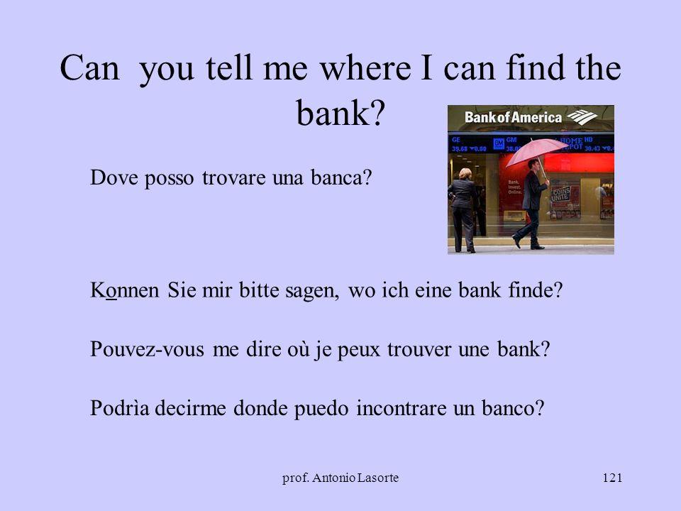 prof. Antonio Lasorte121 Can you tell me where I can find the bank? Dove posso trovare una banca? Konnen Sie mir bitte sagen, wo ich eine bank finde?