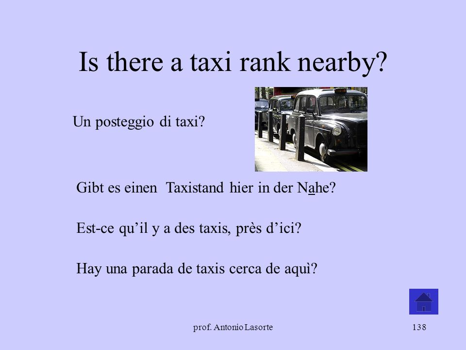 prof. Antonio Lasorte138 Is there a taxi rank nearby? Un posteggio di taxi? Gibt es einen Taxistand hier in der Nahe? Est-ce quil y a des taxis, près