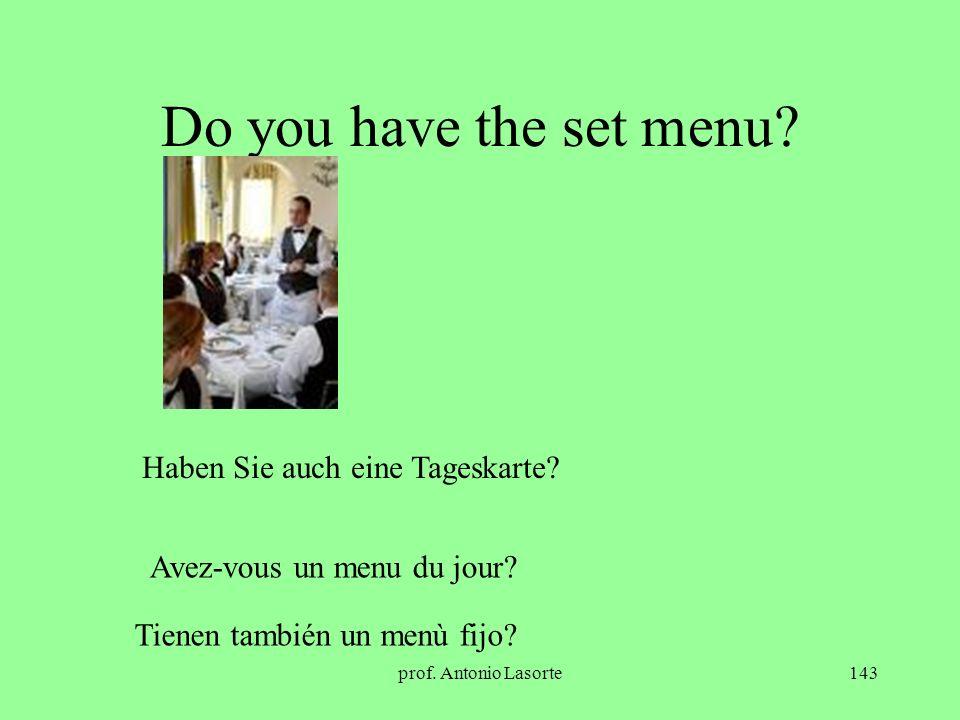 prof. Antonio Lasorte143 Do you have the set menu? Haben Sie auch eine Tageskarte? Avez-vous un menu du jour? Tienen también un menù fijo?
