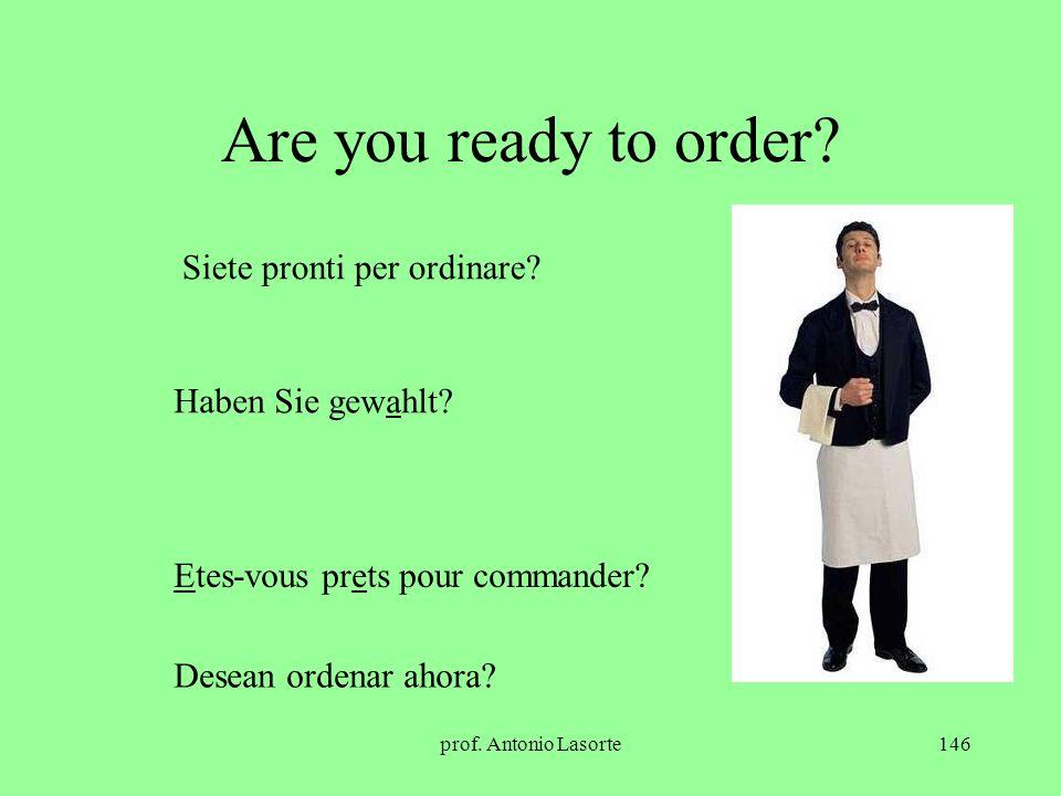 prof. Antonio Lasorte146 Are you ready to order? Haben Sie gewahlt? Etes-vous prets pour commander? Siete pronti per ordinare? Desean ordenar ahora?