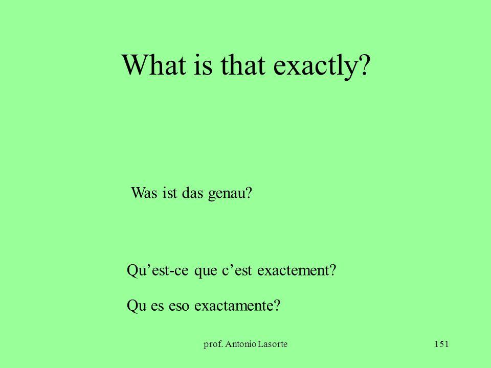 prof. Antonio Lasorte151 What is that exactly? Was ist das genau? Quest-ce que cest exactement? Qu es eso exactamente?