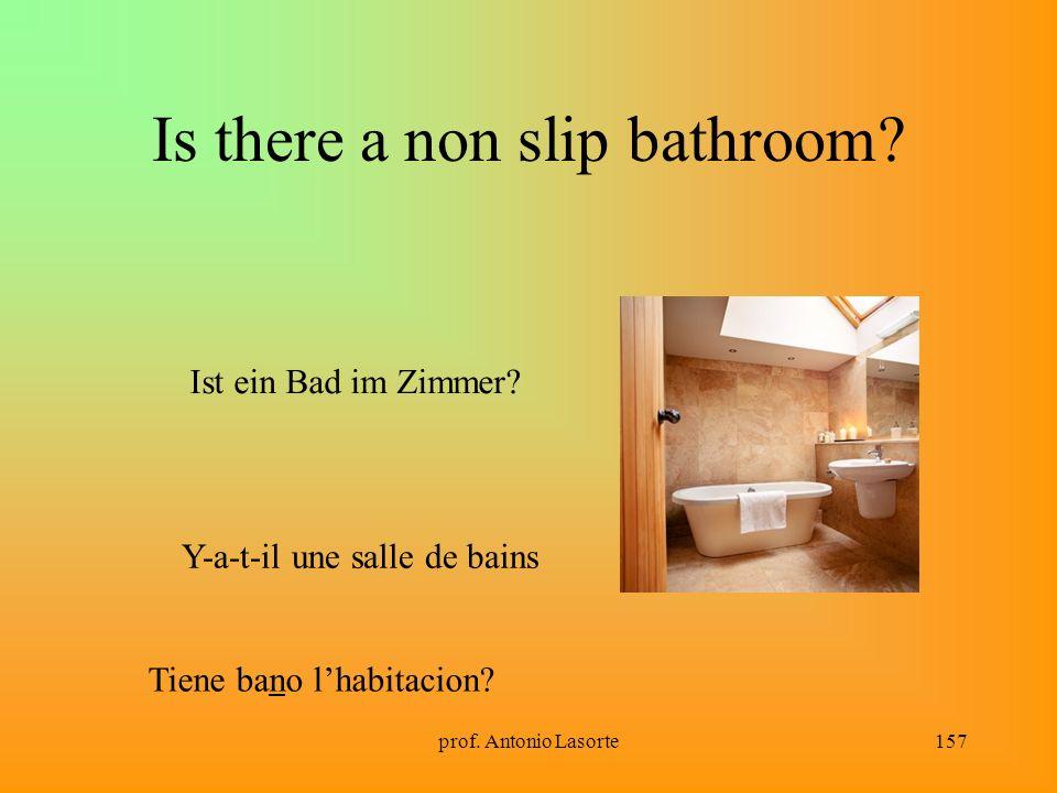 prof. Antonio Lasorte157 Is there a non slip bathroom? Ist ein Bad im Zimmer? Y-a-t-il une salle de bains Tiene bano lhabitacion?