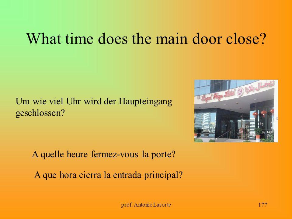 prof. Antonio Lasorte177 What time does the main door close? Um wie viel Uhr wird der Haupteingang geschlossen? A quelle heure fermez-vous la porte? A