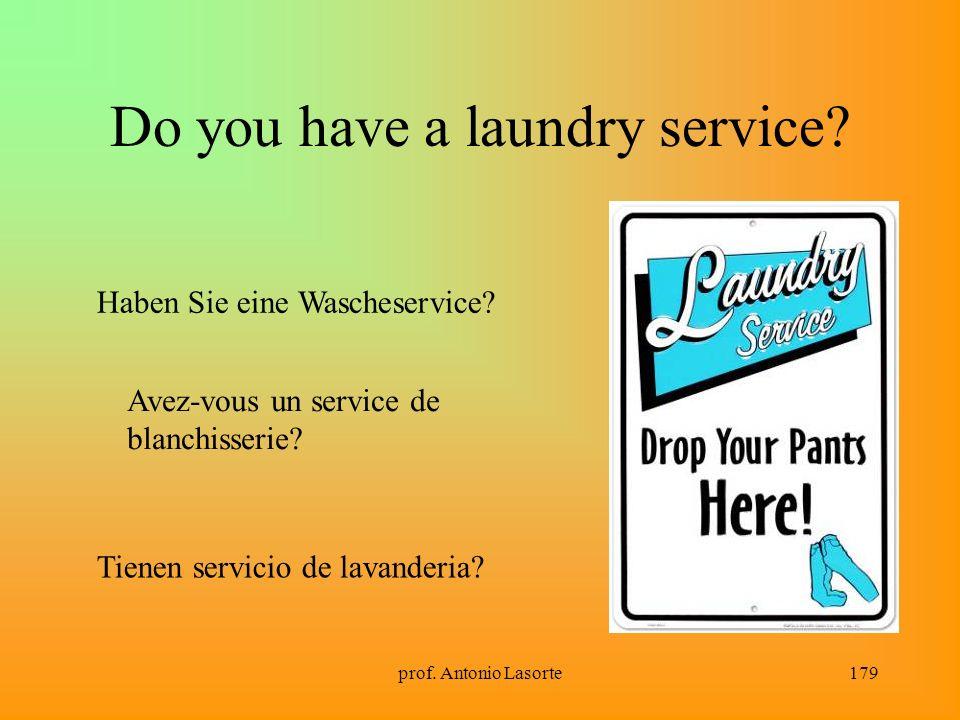 prof. Antonio Lasorte179 Do you have a laundry service? Haben Sie eine Wascheservice? Avez-vous un service de blanchisserie? Tienen servicio de lavand