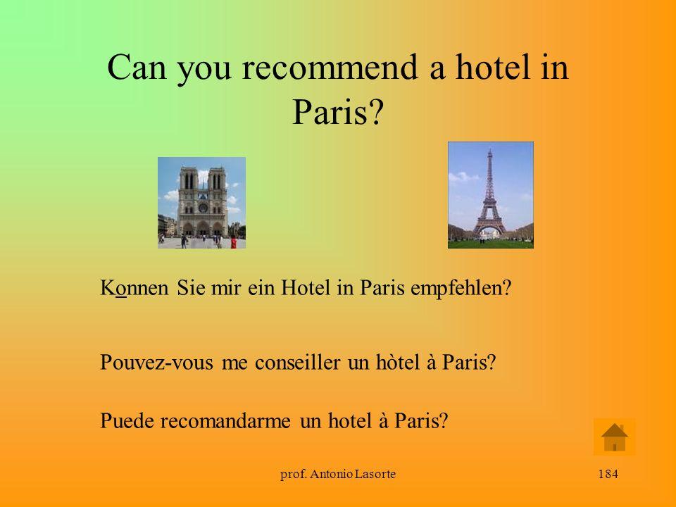 prof. Antonio Lasorte184 Can you recommend a hotel in Paris? Konnen Sie mir ein Hotel in Paris empfehlen? Pouvez-vous me conseiller un hòtel à Paris?