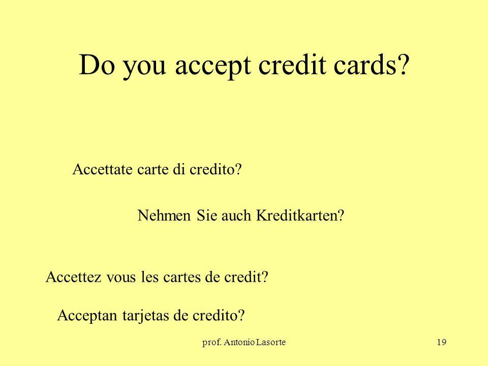 prof. Antonio Lasorte19 Do you accept credit cards? Nehmen Sie auch Kreditkarten? Accettate carte di credito? Accettez vous les cartes de credit? Acce