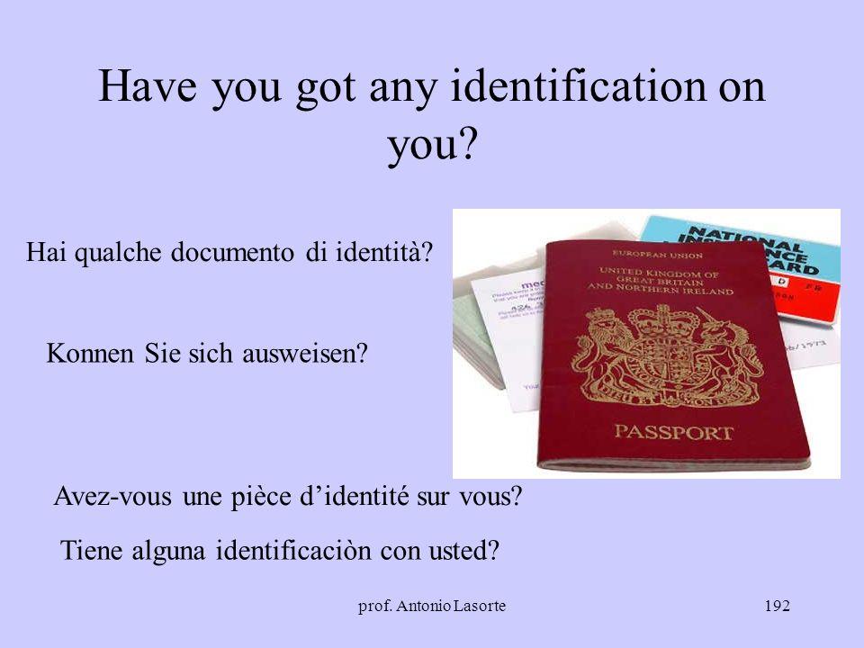 prof. Antonio Lasorte192 Have you got any identification on you? Hai qualche documento di identità? Konnen Sie sich ausweisen? Avez-vous une pièce did