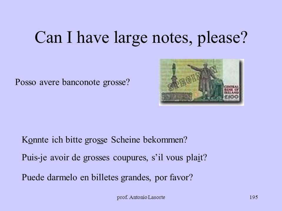 prof. Antonio Lasorte195 Can I have large notes, please? Posso avere banconote grosse? Konnte ich bitte grosse Scheine bekommen? Puis-je avoir de gros