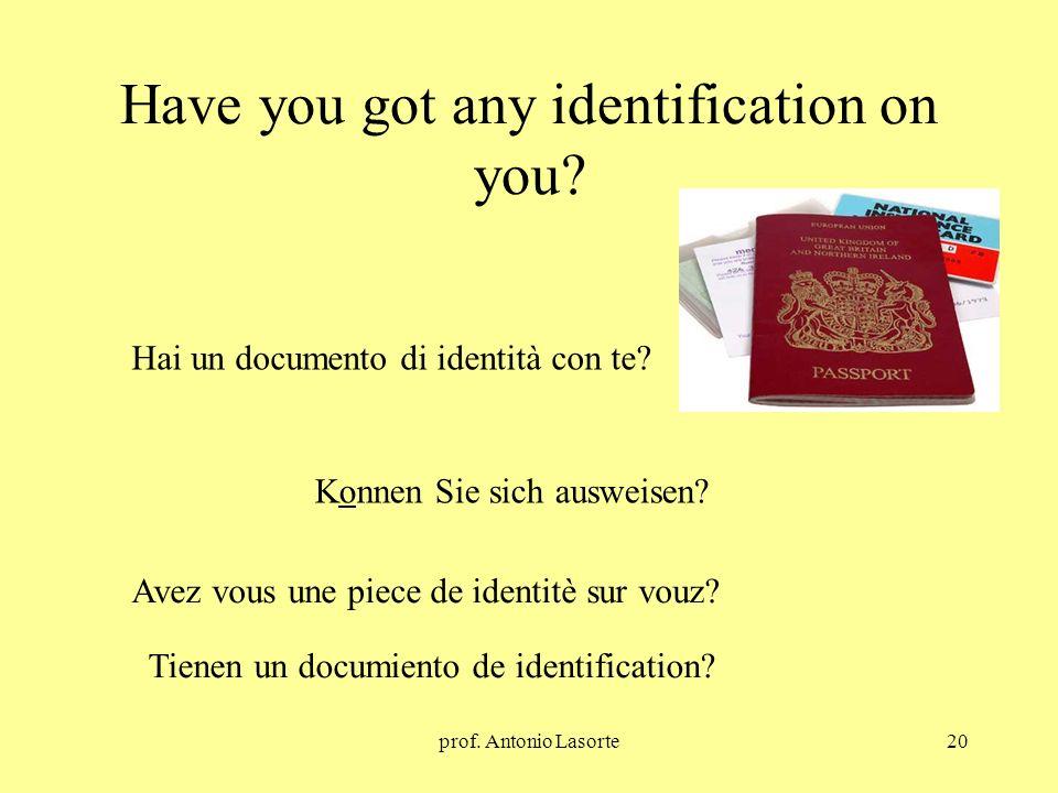 prof. Antonio Lasorte20 Have you got any identification on you? Konnen Sie sich ausweisen? Hai un documento di identità con te? Avez vous une piece de