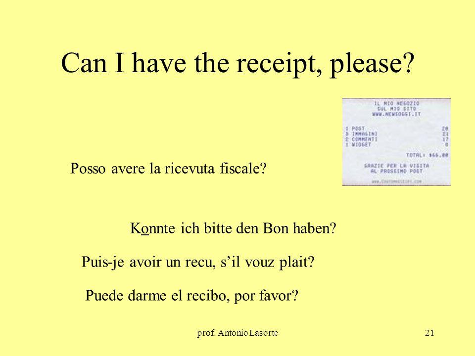 prof. Antonio Lasorte21 Can I have the receipt, please? Konnte ich bitte den Bon haben? Posso avere la ricevuta fiscale? Puis-je avoir un recu, sil vo