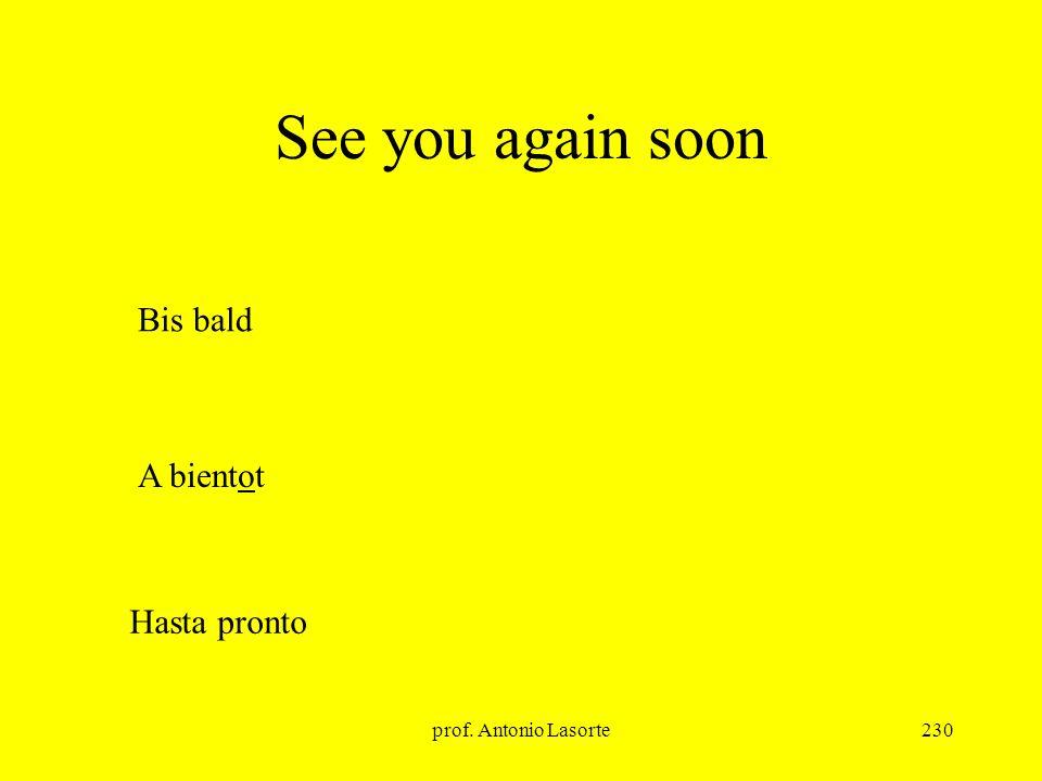 prof. Antonio Lasorte230 See you again soon A bientot Bis bald Hasta pronto