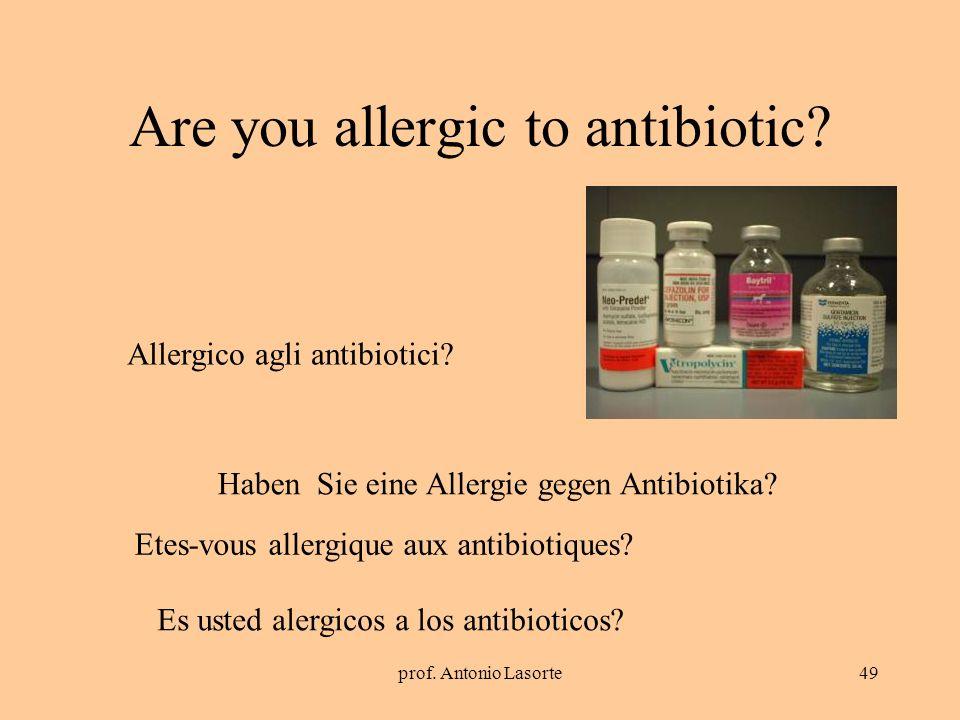 prof. Antonio Lasorte49 Are you allergic to antibiotic? Haben Sie eine Allergie gegen Antibiotika? Allergico agli antibiotici? Etes-vous allergique au