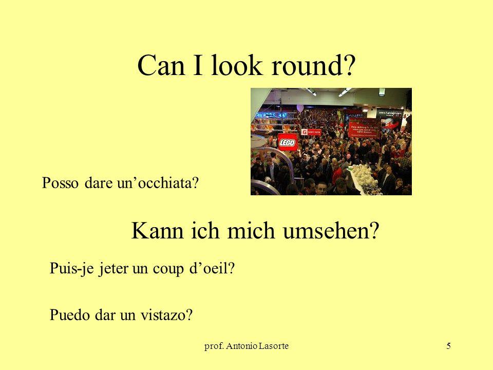 prof. Antonio Lasorte5 Can I look round? Kann ich mich umsehen? Posso dare unocchiata? Puis-je jeter un coup doeil? Puedo dar un vistazo?